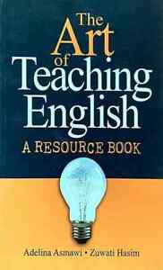 The Art of Teaching English: A Resource Book - Adelina Asmawi & Zuwati Hasim