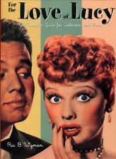 For the Love of Lucy: The Complete Guide for Collectors and Fans by Ric B. Wyman