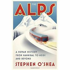 The Alps: A Human History from Hannibal to Heidi and Beyond by O`shea, Stephen,