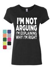I'm not Arguing Women's T-Shirt Sarcasm Hilarious Offensive Humor Funny Shirt