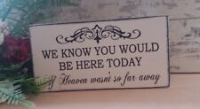 Wedding We Know You Would Be Here Today if Heaven shabby vintage chic sign