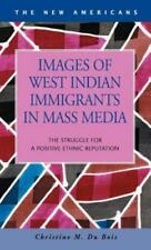 Images of West Indian Immigrants in Mass Media : The Struggle for a Positive...