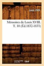 Memoires de Louis XVIII. T. 10 (Ed.1832-1833), XVIII 9782012750357 New,,
