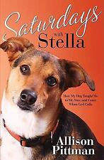 Saturdays with Stella: How My Dog Taught Me to Sit, Stay, and Come When God Call