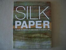Silk Paper By Sarah Lawrence: A Guide To Making It & Using It In Textile Art~NEW