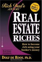 Real Estate Riches: How to Become Rich Using Your Bankers Money (Rich Dads Adv