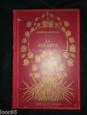 Le Roi Béta - Lemercier de Neuville - ill. Robida -1930 enfantina