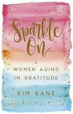 Sparkle On: Women Aging in Gratitude, Kim Kane, Good Condition, Book