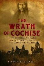 The Wrath of Cochise: The Bascom Affair and the Origins of the Apache Wars 2013