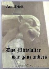 Das Mittelalter war ganz anders v. Axel Ertelt 9783935910736