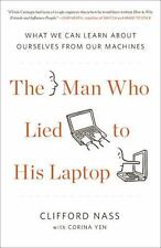 The Man Who Lied to His Laptop : What We Can Learn about Ourselves from Our...
