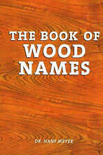 The Book of Wood Names by Hans Dr. Meyer (Paperback, 2000)