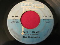 SOUL 45 - THE MOMENTS - ALL I HAVE / HURTS ON ME BABY - STANG 5017
