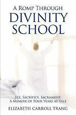 A Romp Through Divinity School: Sex, Sacrifice, Sacrament: A Memoir Of Four Y...