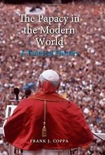 The Papacy in the Modern World: A Political History by Frank J. Coppa...
