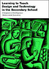 Learning to Teach Design and Technology in the Secondary School: A Companion to