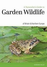 Naturalist's Guide to the Garden Wildlife of Britain & Europe (Naturalist's Guid