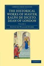 Radulfi de Diceto Decani Lundoniensis Opera Historica Vol. 2 : The Historical...