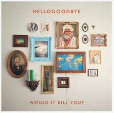Would It Kill You? by Hellogoodbye (CD, Nov-2010, Rocket Science Ventures) NEW