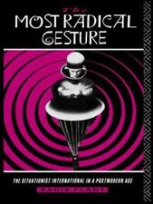 The Most Radical Gesture: The Situationist International in a Postmodern Age by