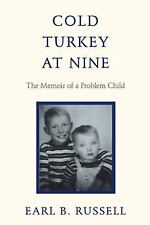 Cold Turkey at Nine : The Memoir of a Problem Child by Earl B. Russell (2013,...