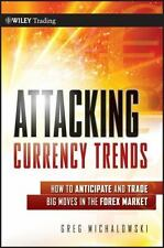 Attacking Currency Trends: How to Anticipate and Trade Big Moves in the Forex