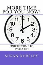 More Time for You Now! : Find the Time to Have a Life by Susan Kersley (2013,...