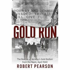 Gold Run: The Rescue of Norway's Gold Bullion from the Nazis, 1940 by Robert...