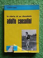 A.E. Carli - La storia di un discobolo: Adolfo Consolini - Grazia Editore, 1958