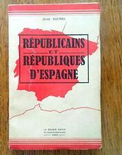 Essai historique: REPUBLICAINS ET REPUBLIQUES D'ESPAGNE Ed rare de 1948