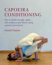 Capoeira Conditioning: How to Build Strength, Agility, and Cardiovascular Fitnes
