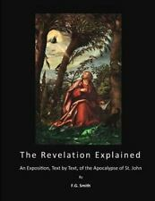 The Revelation - Apocalypse: The Revelation Explained : An Exposition, Text...