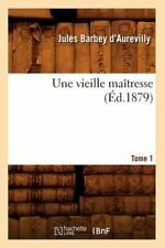 Une Vieille Maitresse. Tome 1 (Ed.1879) (Paperback or Softback)