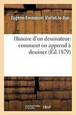 Arts: Histoire d'un Dessinateur : Comment on Apprend a Dessiner by Eugene...