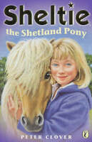 Sheltie the Shetland Pony: AND Sheltie Saves the Day, Clover, Peter, Very Good B