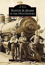 Images of Rail: Boston and Maine in the 19th Century by Bruce D. Heald (2001, P…