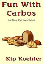 Fun with Food: Fun with Carbos : A Cookbook for Those Craving Carbos by Kip...