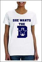 She Wants the D Dallas Cowboys T-shirt Ladies Mens Texas