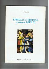 EVREUX ET LES EBROICIENS AU TEMPS DE LOUIS XI ANDRE PLAISSE 1986 DEDICACE   Eure