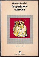 Giovanni Spadolini L'OPPOSIZIONE CATTOLICA Oscar Mondadori 1976-L4961