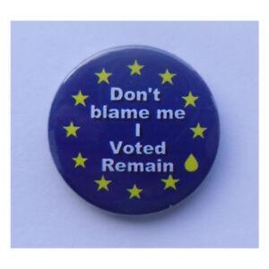 """""""Dont blame me, I voted Remain"""" EU Brexit referendum badge, magnet, keyring"""