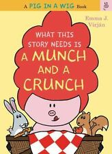 What This Story Needs Is a Munch and a Crunch (A Pig in a Wig Book) by Virjan,