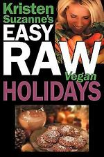 Kristen Suzanne's Easy Raw Vegan Holidays : Delicious and Easy Raw Food...