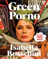 Green Porno: A Book and Short Films by Isabella Rossellini by Isabella...