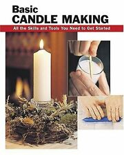 Basic Candle Making: All the Skills and Tools You Need to Get Started (How To Ba
