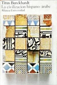 LA CIVILIZACIÒN HISPANO ÀRABE - TITUS BRCKHARDT - ED ALIANZA 1982