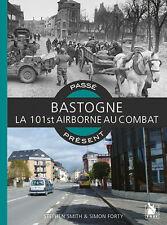Bastogne, la 101st Airborne au combat, de St. Smith et S. Forty