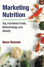 Marketing Nutrition: Soy, Functional Foods, Biotechnology, and Obesity (The Food