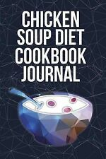 NEW Chicken Soup Diet Cookbook Journal by The Blokehead