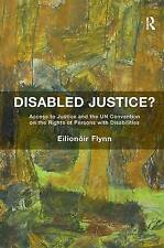 Disabled Justice?: Access to Justice and the UN Convention on the Rights of Pers